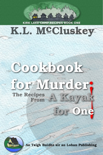 Cookbook for Murder: The Recipes From A Kayak for One ebook by K.L. McCluskey