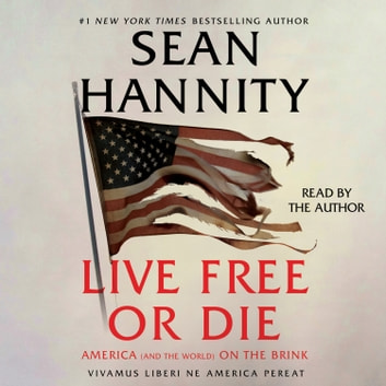 Live Free Or Die - America (and the World) on the Brink audiobook by Sean Hannity