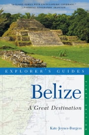 Explorer's Guide Belize: A Great Destination (Explorer's Great Destinations) ebook by Kate Joynes-Burgess