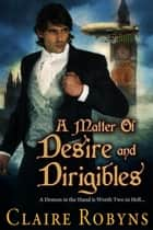 A Matter of Desire and Dirigibles - Dark Matters, #3 ebook by Claire Robyns