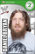 DK Reader Level 2: WWE Daniel Bryan ebook by Steve Pantaleo