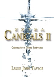 Extra Canicals II - Christianity's Other Scriptures ebook by Leslie John Taylor