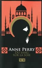 Du sang sur la soie ebook by Anne PERRY