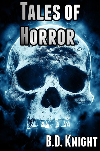 Tales of Horror ebook by B.D. Knight