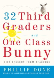 32 Third Graders and One Class Bunny - Life Lessons from Teaching ebook by Phillip Done