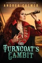 The Turncoat's Gambit ebook by Andrea Cremer