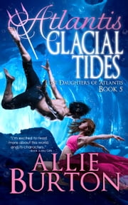 Atlantis Glacial Tides - Lost Daughters of Atlantis Book 5 ebook by Allie Burton
