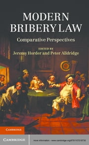 Modern Bribery Law - Comparative Perspectives ebook by Jeremy Horder,Peter Alldridge