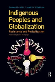 Indigenous Peoples and Globalization - Resistance and Revitalization ebook by Thomas D. Hall,James V. Fenelon