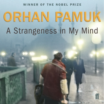 A Strangeness in My Mind audiobook by Orhan Pamuk