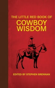 The Little Red Book of Cowboy Wisdom ebook by Johnny D. Boggs,Stephen Brennan