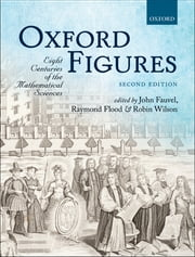 Oxford Figures - Eight Centuries of the Mathematical Sciences ebook by John Fauvel,Raymond Flood,Robin Wilson
