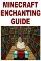 Minecraft Enchanting Guide Ebook di Nikolai