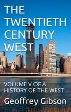 The Twentieth Century West ebook by Geoffrey Gibson
