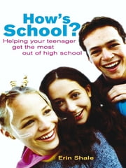 How's school? - Helping your teenager get the most out of high school ebook by Erin Shale