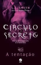 A tentação – Círculo Secreto – vol. 6 ebook by L. J. Smith