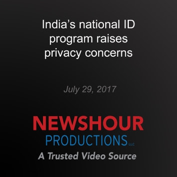 India's national ID program raises privacy concerns audiobook by PBS NewsHour