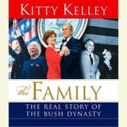 The Family - The Real Story of the Bush Dynasty audiobook by Kitty Kelley