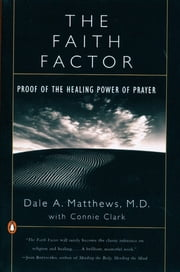 The Faith Factor - Proof of the Healing Power of Prayer ebook by Dale A. Matthews,Connie Clark