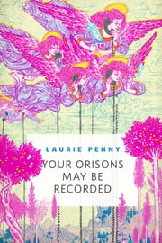 Your Orisons May Be Recorded - A Tor.Com Original ebook by Laurie Penny