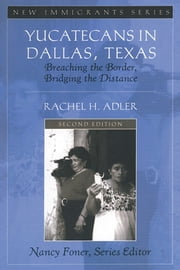 Yucatecans in Dallas, Texas - Breaching the Border, Bridging the Distance ebook by Rachel H. Adler