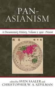 Pan-Asianism - A Documentary History, 1920–Present ebook by Sven Saaler,Christopher W. A. Szpilman