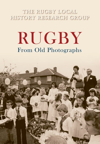 Rugby From Old Photographs ebook by The Rugby Local History Research Group