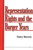Representation Rights and the Burger Years ebook by Nancy L. Maveety