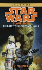 Slave Ship: Star Wars (The Bounty Hunter Wars) ebook by K.W. Jeter