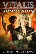 Communion - Vitalis, #7 ebook by Jason Halstead