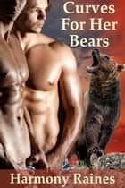 Curves For Her Bears - BBW Shifter Erotic Romance, #1 ebook by Harmony Raines