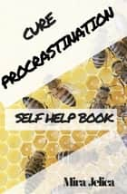 Procrastination Self-Assessment: - A Self-Help Book; Identify ebook by Mira Jelica