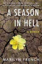 A Season in Hell - A Memoir ebook by Marilyn French