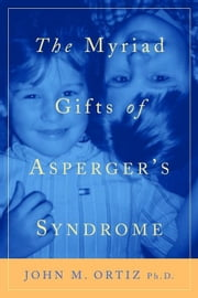 The Myriad Gifts of Asperger's Syndrome ebook by Ortiz, John M.