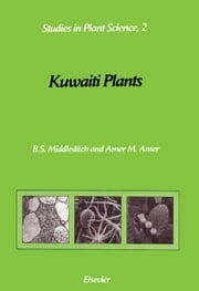 Kuwaiti Plants: Distribution, Traditional Medicine, Pytochemistry, Pharmacology and Economic Value ebook by Middleditch, B.S.