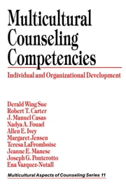 Multicultural Counseling Competencies - Individual and Organizational Development ebook by Robert T. Carter,J. Manuel Casas,Dr. Derald Wing Sue,Nadya Fouad,Dr. Allen E. Ivey,Dr. Margaret Jensen,Dr. Teresa LaFromboise,Dr. Jeanne E. Manese,Professor Joseph G. Ponterotto,Dr. Ena Vazquez-Nuttall