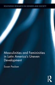 Masculinities and Femininities in Latin America's Uneven Development ebook by Susan Paulson