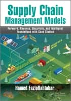 Supply Chain Management Models - Forward, Reverse, Uncertain, and Intelligent Foundations with Case Studies ebook by Hamed Fazlollahtabar