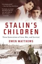 Stalin's Children - Three Generations of Love, War, and Survival ebook by Owen Matthews