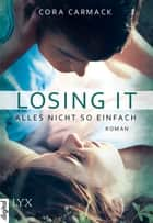 Losing it - Alles nicht so einfach ebook by Cora Carmack, Sonja Häußler
