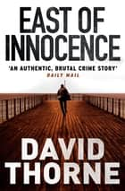 East of Innocence ebook by David Thorne