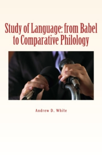 Study of Language - from Babel to Comparative Philology ebook by Andrew D. White