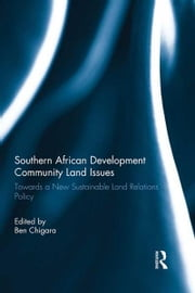 Southern African Development Community Land Issues - Towards a New Sustainable Land Relations Policy ebook by