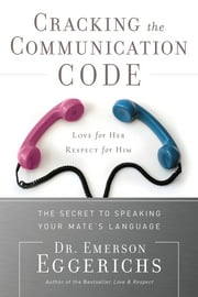 Cracking the Communication Code - The Secret to Speaking Your Mate's Language ebook by Dr. Emerson Eggerichs