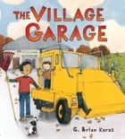 The Village Garage eBook by G. Brian Karas, G. Brian Karas