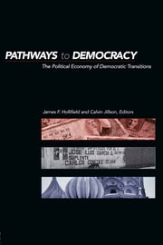 Pathways to Democracy - The Political Economy of Democratic Transitions ebook by James Frank Hollifield,Calvin C. Jillson