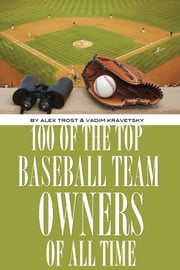 100 of the Top Baseball Team Owners of All Time ebook by alex trostanetskiy