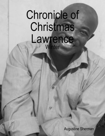 Chronicle of Christmas Lawrence - Winter ebook by Augustine Sherman