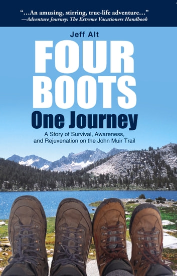 Four Boots-One Journey - A Story of Survival, Awareness & Rejuvenation on the John Muir Trail ebook by Jeff Alt