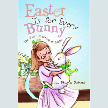 Easter Is for Every Bunny - The Real Meaning of Easter audiobook by L. Diane Jones